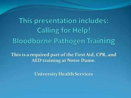 This is a required part of the First Aid, CPR, and AED training at Notre Dame. University Health Services.
