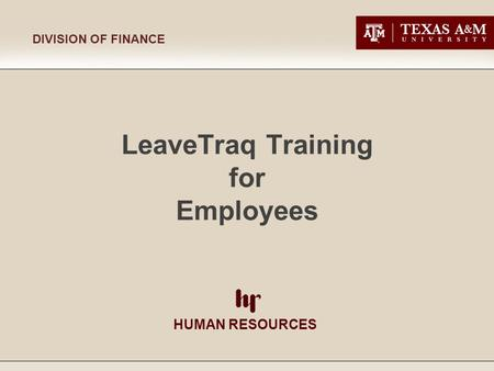 HUMAN RESOURCES DIVISION OF FINANCE LeaveTraq Training for Employees.