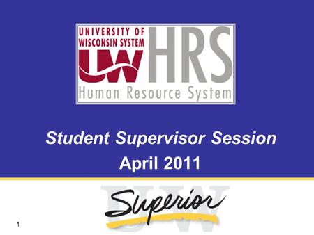1 Student Supervisor Session April 2011. 2 What is HRS? The University of Wisconsin Human Resource System (HRS) is a new integrated system for all human.