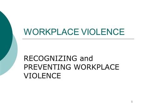 1 WORKPLACE VIOLENCE RECOGNIZING and PREVENTING WORKPLACE VIOLENCE.