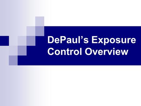 DePaul's Exposure Control Overview. DePaul's Exposure Control Policy DePaul is committed to providing a safe, healthy and therapeutic environment for.