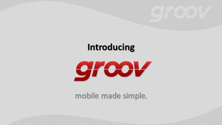Introducing mobile made simple.. What is groov? A solution for mobile monitoring and control… A solution for mobile monitoring and control… …made easy.