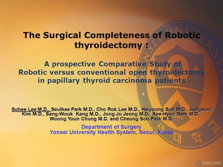 The Surgical Completeness of Robotic thyroidectomy : A prospective Comparative Study of Robotic versus conventional open thyroidectomy in papillary thyroid.
