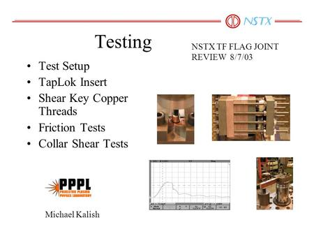 Testing Test Setup TapLok Insert Shear Key Copper Threads Friction Tests Collar Shear Tests NSTX TF FLAG JOINT REVIEW 8/7/03 Michael Kalish.