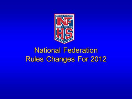 National Federation Rules Changes For 2012. Rule Changes 2012 Corporate Advertising And/Or Commercial Field Markings Allowed 1-2-3I – Corporate and/or.