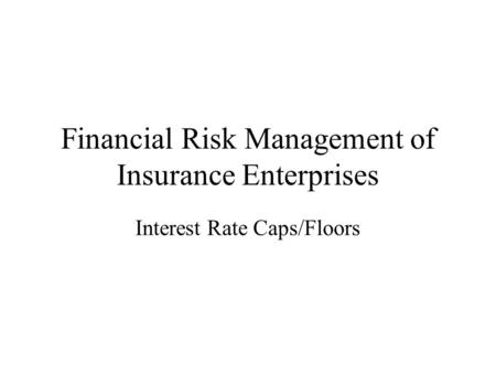 Financial Risk Management of Insurance Enterprises Interest Rate Caps/Floors.