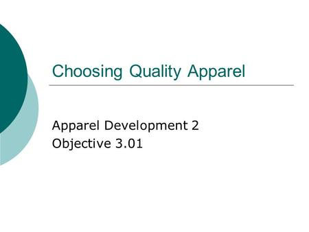 Choosing Quality Apparel Apparel Development 2 Objective 3.01.