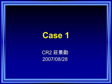 Case 1 CR2 莊景勛 2007/08/28. Patient's Profile Name: 林 X 琪 Gender: female Age: 14 years old Chart number: 23731066 Arrival time: 2007/07/1, 16:42.