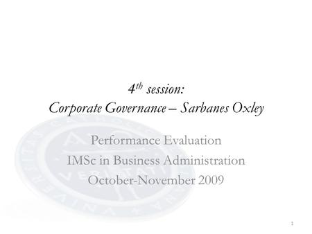 1 4 th session: Corporate Governance – Sarbanes Oxley Performance Evaluation IMSc in Business Administration October-November 2009.