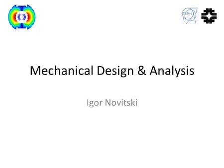 Mechanical Design & Analysis Igor Novitski. Outlines Electromagnetic Forces in the Magnet Goals of Finite Element Analysis Mechanical Concept Description.