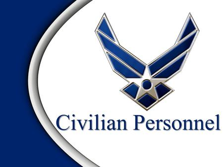 Civilian Personnel. Overview Why employ civilians? Basic policies for management of DoD civilian positions Position descriptions General schedule (GS)