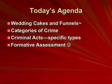 Today's Agenda Wedding Cakes and Funnels~ Categories of Crime Criminal Acts—specific types Formative Assessment Formative Assessment.