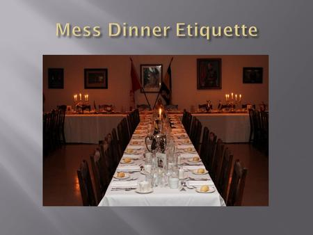  The Mess Dinner is a parade. Therefore, it is an official function at which dress, time of assembly, attendance, and other details shall be specified.