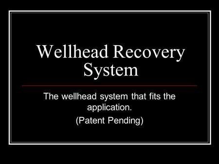 Wellhead Recovery System The wellhead system that fits the application. (Patent Pending)