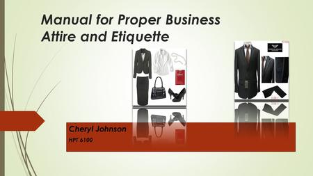 Manual for Proper Business Attire and Etiquette Cheryl Johnson HPT 6100.
