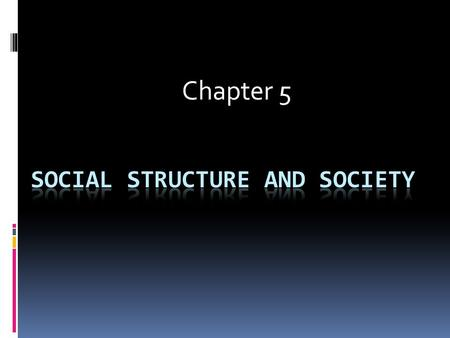 Chapter 5. What is social structure? Social Structure: the underlying patterns of relationships in a group 1.
