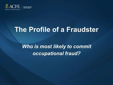 The Profile of a Fraudster Who is most likely to commit