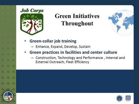 Green Initiatives Throughout Green-collar job training – Enhance, Expand, Develop, Sustain Green practices in facilities and center culture – Construction,