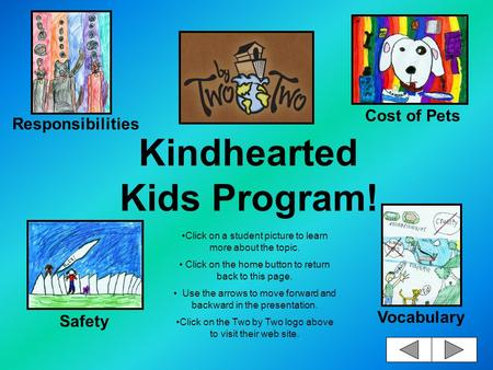 Kindhearted Kids Program! Click on a student picture to learn more about the topic. Click on the home button to return back to this page. Use the arrows.