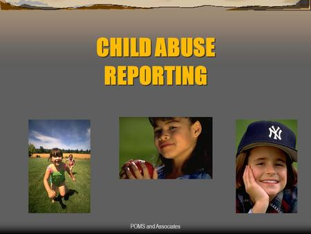 POMS and Associates CHILD ABUSE REPORTING. POMS and Associates The Law NMSA 32A-4-3. Any person…acting in an official capacity who knows or has a reasonable.