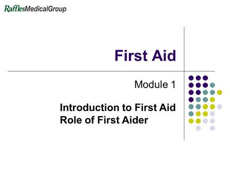 First Aid Module 1 Introduction to First Aid Role of First Aider.