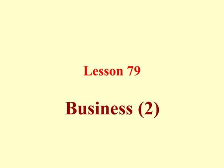 Lesson 79 Business (2). Wage Jobs (like contracting): To charge someone to carry out a certain job in return for a known payment.