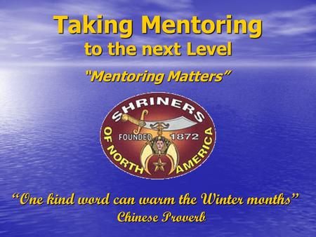"Taking Mentoring to the next Level ""Mentoring Matters"" ""One kind word can warm the Winter months"" Chinese Proverb."