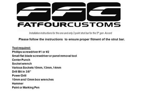 Installation instructions for the one and only 3 point strut bar for the 5 th gen Accord Please follow the instructions to ensure proper fitment of the.