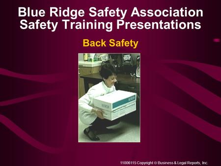 11006115 Copyright  Business & Legal Reports, Inc. Blue Ridge Safety Association Safety Training Presentations Back Safety.