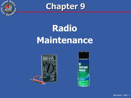 Chapter 9 Radio Maintenance MComm – Ch9 - 1. Confidence Testing Preventive Maintenance Corrective Maintenance Summary Overview MComm – Ch9 - 2 >>