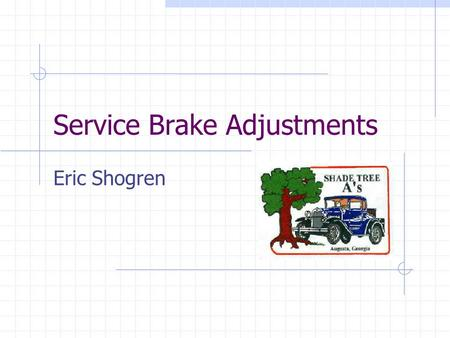 Service Brake Adjustments Eric Shogren. Tools Must Haves Wrench 4 Jack Stands Nice to Have Adjusting Board.
