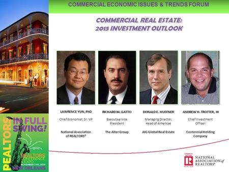 COMMERCIAL REAL ESTATE: 2015 INVESTMENT OUTLOOK LAWRENCE YUN, PhD Chief Economist, Sr. VP National Association of REALTORS ® DONALD E. HUFFNER Managing.