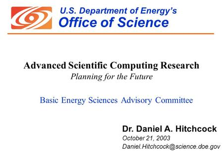 U.S. Department of Energy's Office of Science Basic Energy Sciences Advisory Committee Dr. Daniel A. Hitchcock October 21, 2003
