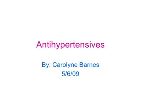 Antihypertensives By: Carolyne Barnes 5/6/09. Facts! Antihypertensives are medications used to treat high blood pressure. High blood pressure is a sign.