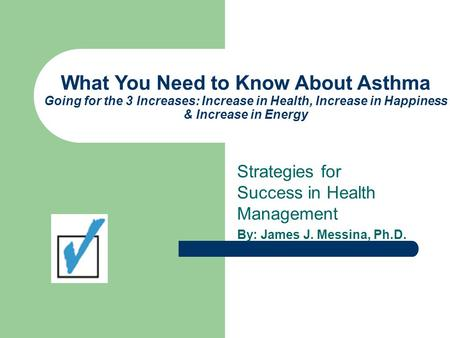 What You Need to Know About Asthma Going for the 3 Increases: Increase in Health, Increase in Happiness & Increase in Energy Strategies for Success in.