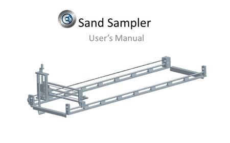 Sand Sampler User's Manual. 1 2 3 4 5 6 Introduction Things to Know Before Starting your Sampler Starting and Operating Troubleshooting Maintenance.