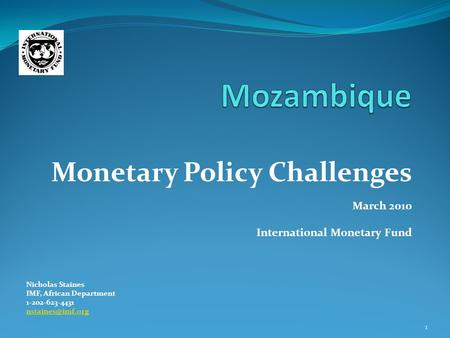 Monetary Policy Challenges March 2010 International Monetary Fund Nicholas Staines IMF, African Department 1-202-623-4431 1.