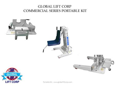 GLOBAL LIFT CORP COMMERCIAL SERIES PORTABLE KIT Portable Kit - www.globalliftcorp.com.