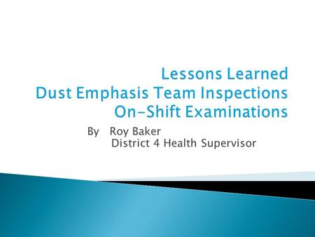 By Roy Baker District 4 Health Supervisor.  Examination to assure compliance with respirable dust controls in the Approved Ventilation Plan ◦ Within.