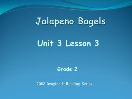 Unit 3 Lesson 3 Grade 2 2008 Imagine It Reading Series.