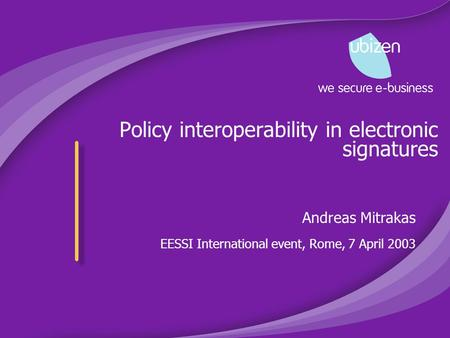 Policy interoperability in electronic signatures Andreas Mitrakas EESSI International event, Rome, 7 April 2003.