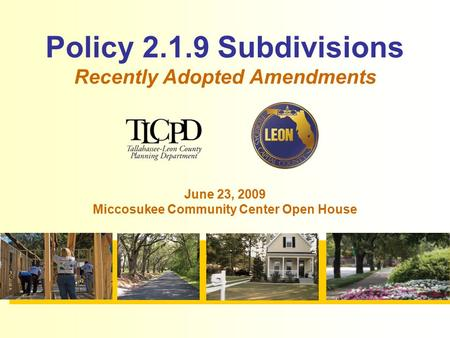 Policy 2.1.9 Subdivisions Recently Adopted Amendments June 23, 2009 Miccosukee Community Center Open House.