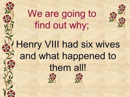 Henry VIII had six wives and what happened to them all!