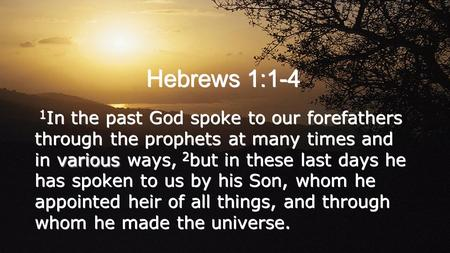 Hebrews 1:1-4 various 1 In the past God spoke to our forefathers through the prophets at many times and in various ways, 2 but in these last days he has.