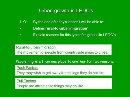 Urban growth in LEDC's L.O:By the end of today's lesson I will be able to: Define 'rural-to-urban migration' Explain reasons for this type of migration.