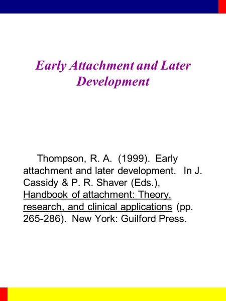 Early Attachment and Later Development Thompson, R. A. (1999). Early attachment and later development. In J. Cassidy & P. R. Shaver (Eds.), Handbook of.