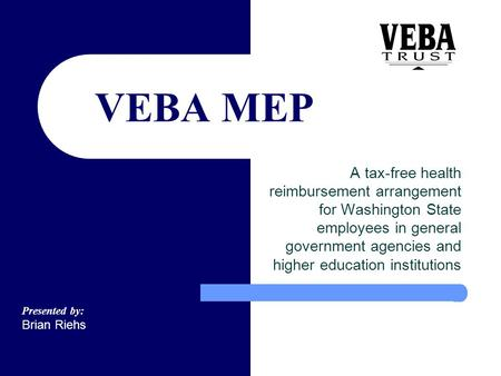 VEBA MEP A tax-free health reimbursement arrangement for Washington State employees in general government agencies and higher education institutions Presented.