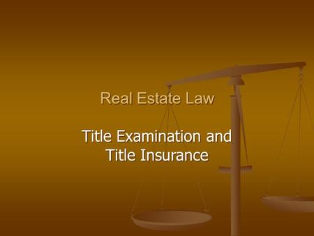 Real Estate Law Title Examination and Title Insurance Real Estate Law Title Examination and Title Insurance.