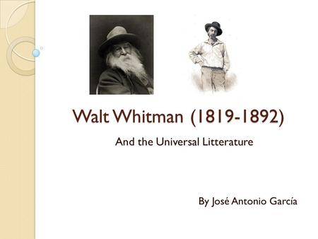 Walt Whitman (1819-1892) And the Universal Litterature By José Antonio García.