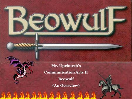 Mr. Upchurch's Communication Arts II Beowulf (An Overview)